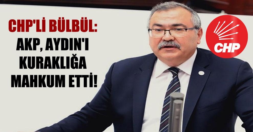 CHP'li Bülbül: AKP, Aydın'ı kuraklığa mahkum etti!