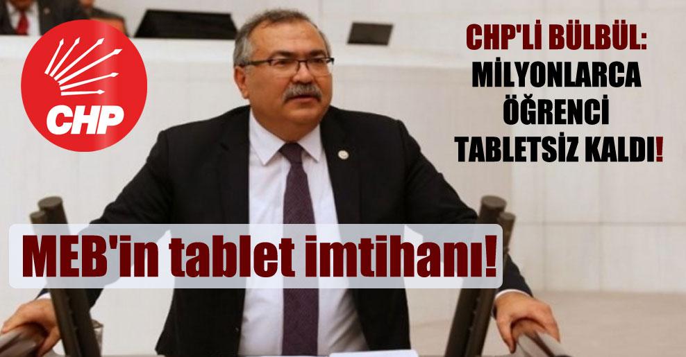 MEB'in tablet imtihanı! CHP'li Bülbül: Milyonlarca öğrenci tabletsiz kaldı!