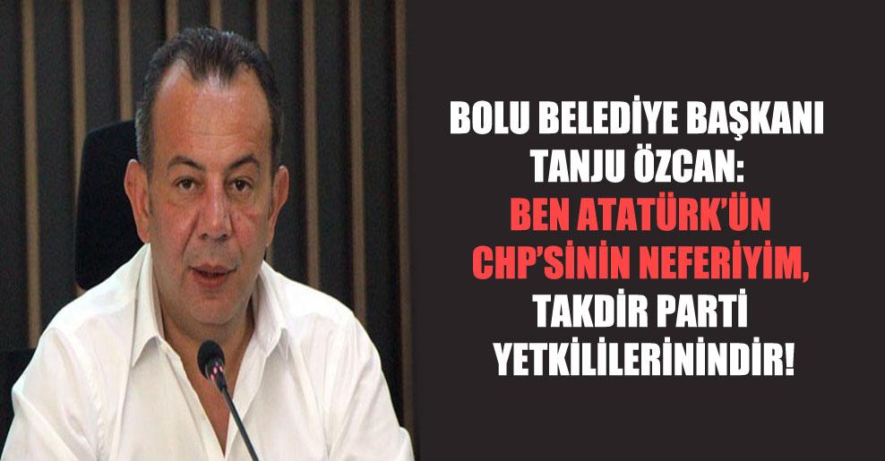 Bolu Belediye Başkanı Tanju Özcan: Ben Atatürk'ün CHP'sinin neferiyim, takdir parti yetkililerinindir!