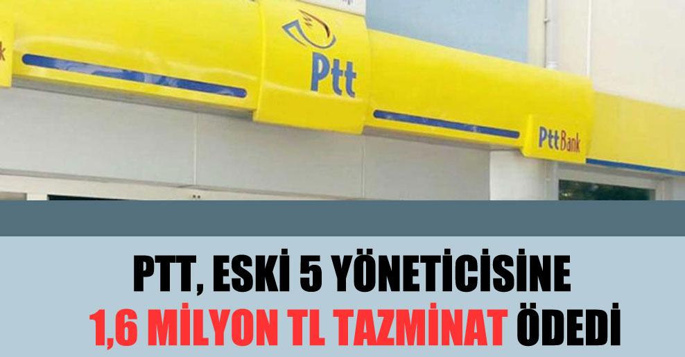 PTT, eski 5 yöneticisine 1,6 milyon TL tazminat ödedi