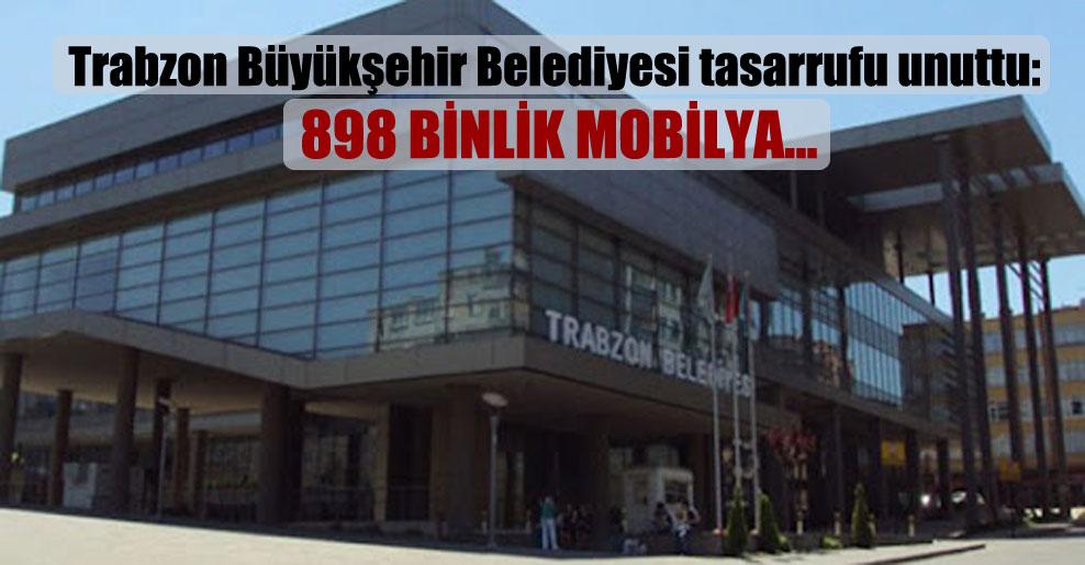 Trabzon Büyükşehir Belediyesi tasarrufu unuttu: 898 binlik mobilya…