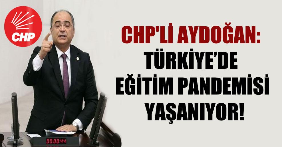 CHP'li Aydoğan: Türkiye'de eğitim pandemisi yaşanıyor!