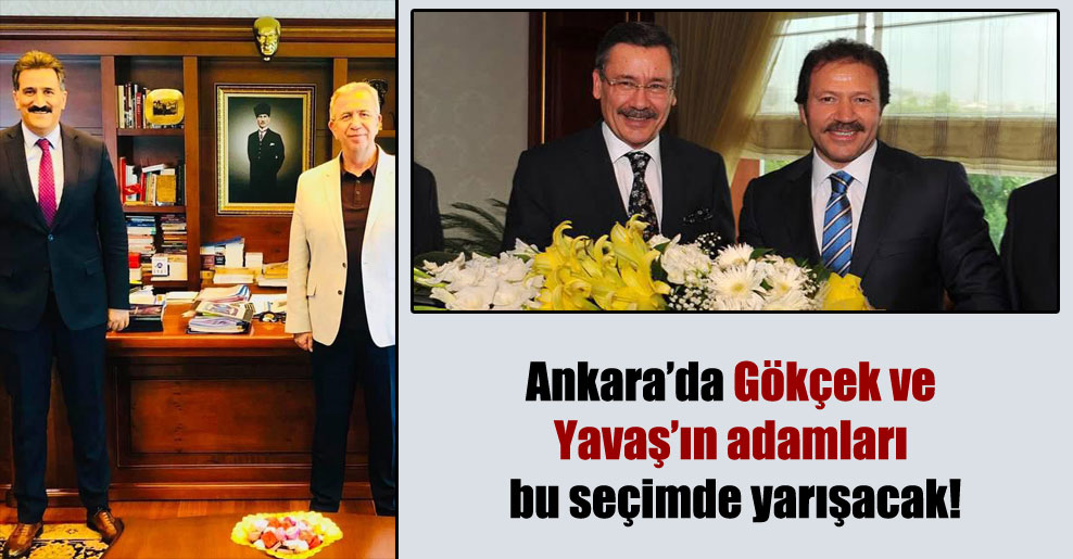 Ankara'da Gökçek ve Yavaş'ın adamları bu seçimde yarışacak!
