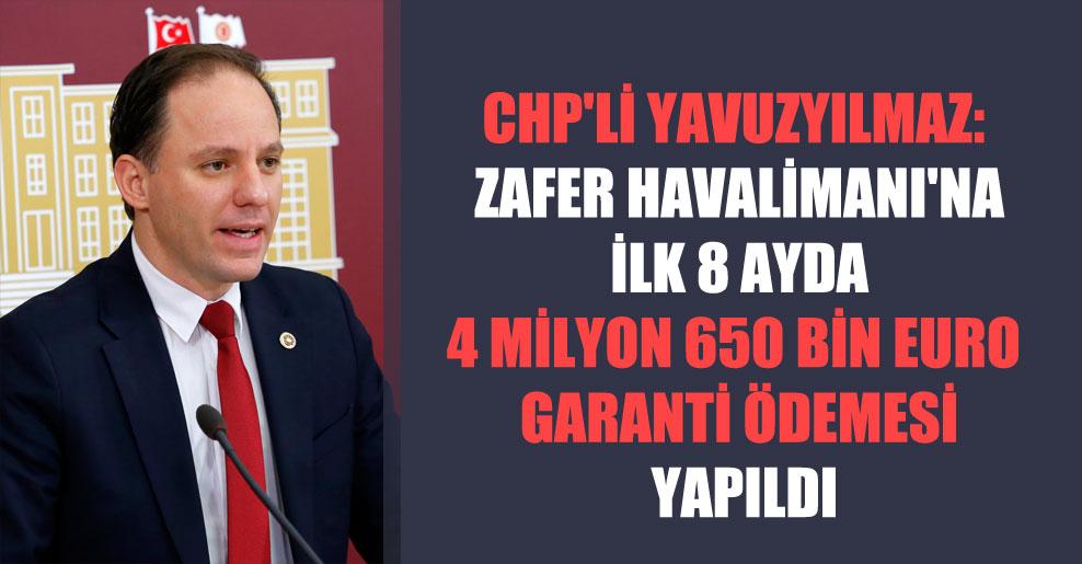 CHP'li Yavuzyılmaz: Zafer Havalimanı'na ilk 8 ayda 4 milyon 650 bin euro garanti ödemesi yapıldı
