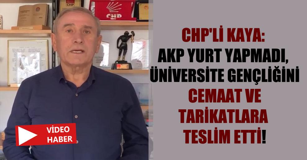 CHP'li Kaya: AKP yurt yapmadı, üniversite gençliğini cemaat ve tarikatlara teslim etti!