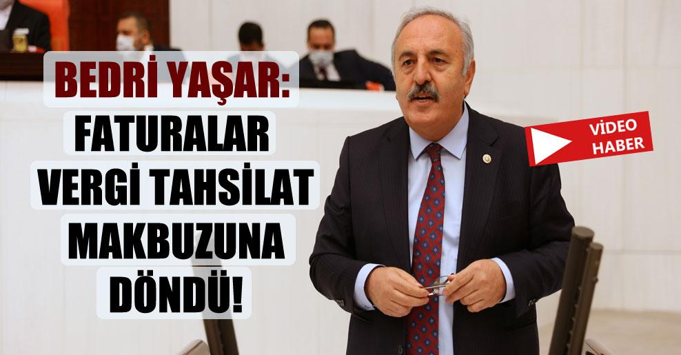 Bedri Yaşar: Faturalar vergi tahsilat makbuzuna döndü!