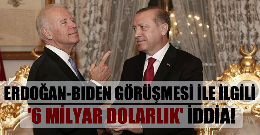 Erdoğan-Biden görüşmesi ile ilgili '6 milyar dolarlık' iddia!