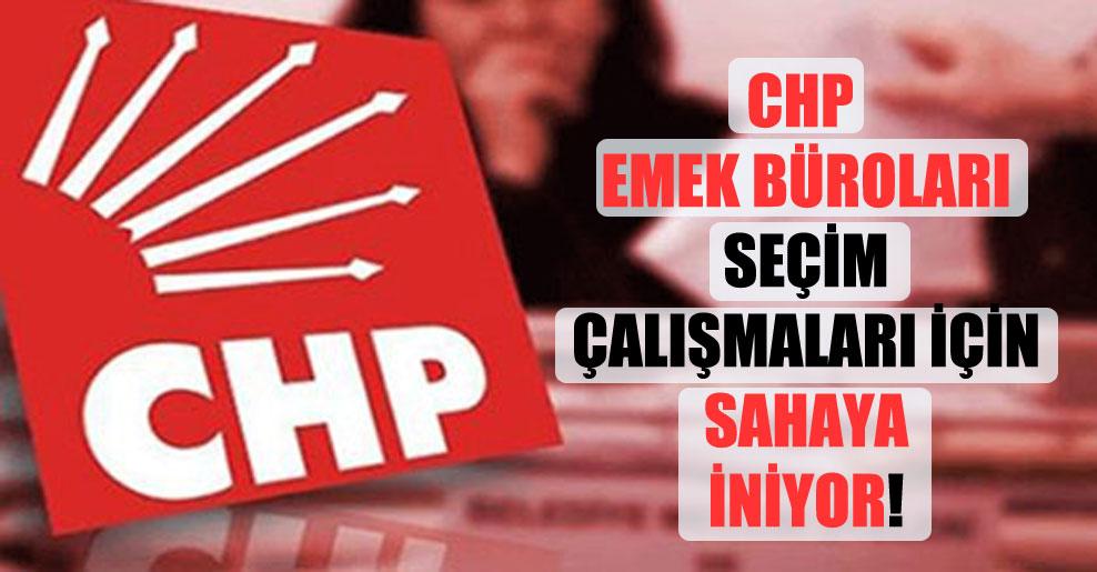 CHP Emek Büroları seçim çalışmaları için sahaya iniyor!
