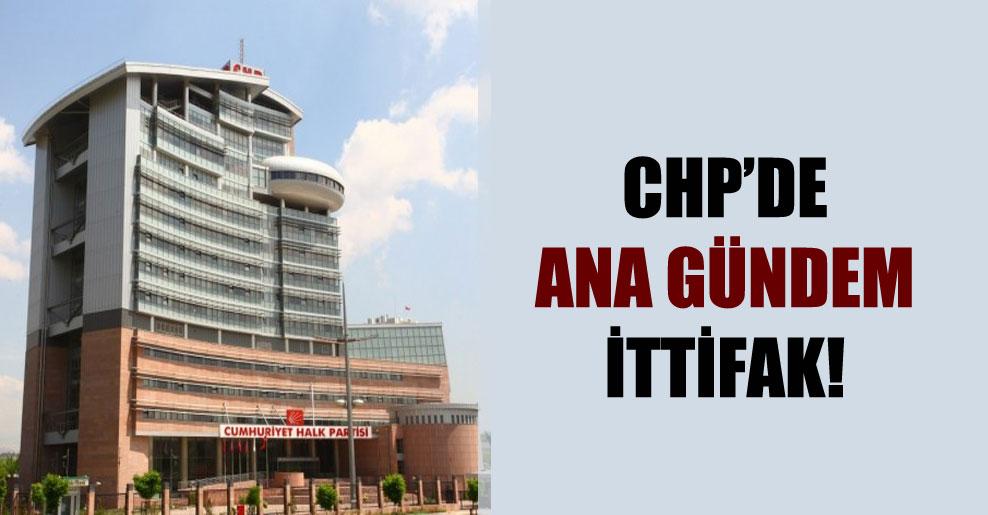 CHP'de ana gündem ittifak!