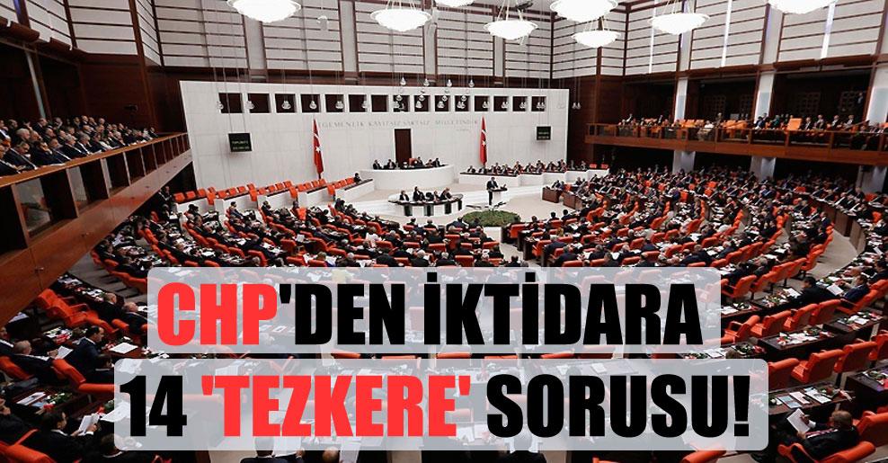 CHP'den iktidara 14 'tezkere' sorusu!