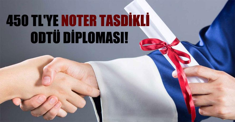 450 TL'ye Noter tasdikli ODTÜ diploması!