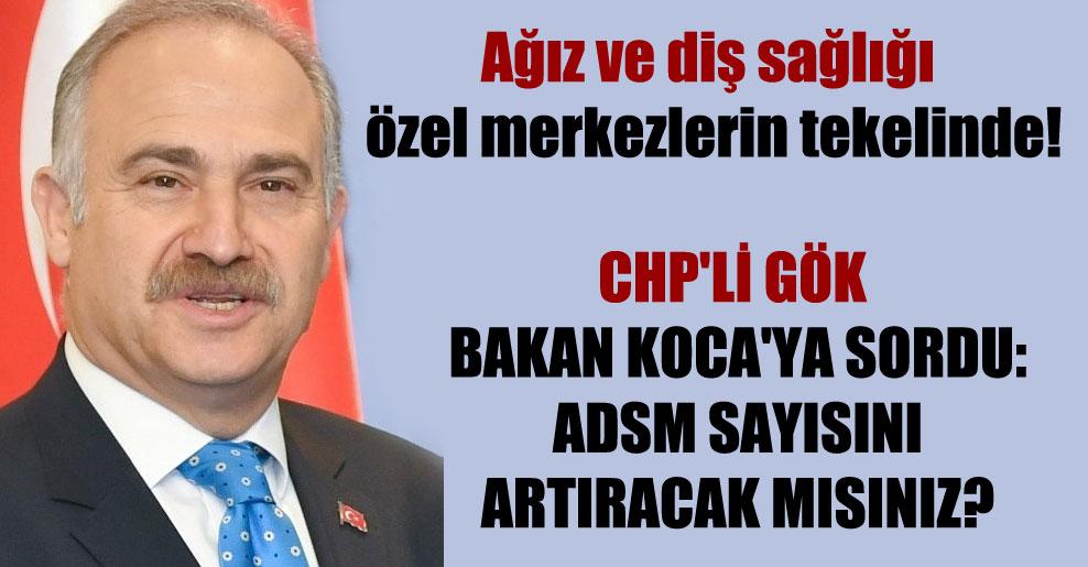 Ağız ve diş sağlığı özel merkezlerin tekelinde! CHP'li Gök Bakan Koca'ya sordu: ADSM sayısını artıracak mısınız?