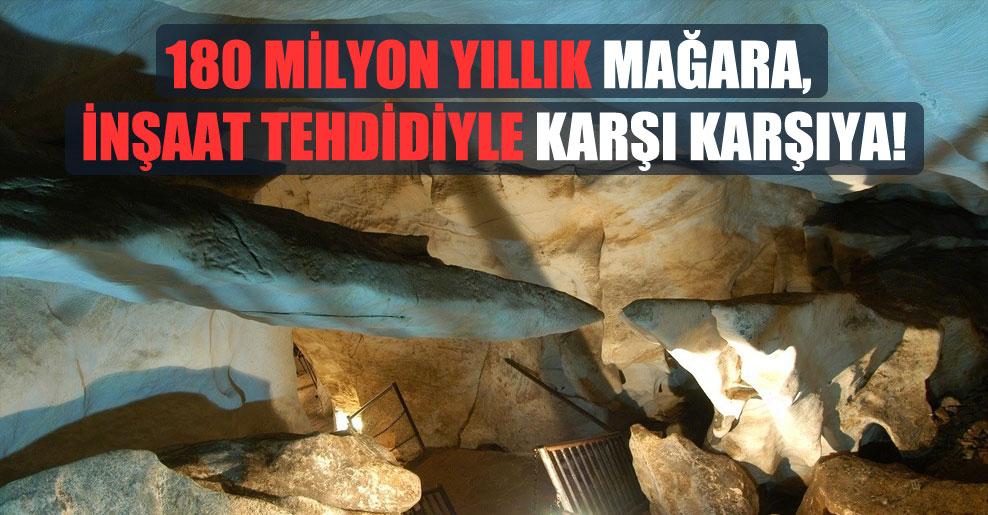 180 milyon yıllık mağara, inşaat tehdidiyle karşı karşıya!