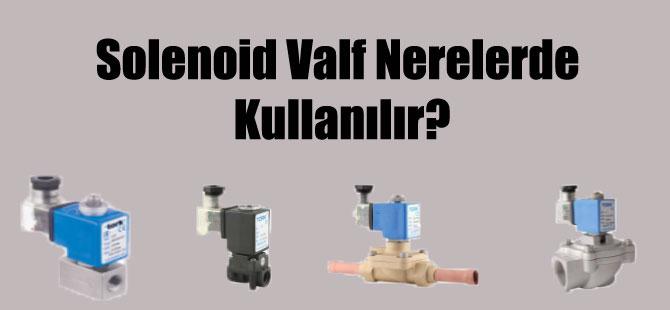 Solenoid Valf Nerelerde Kullanılır?