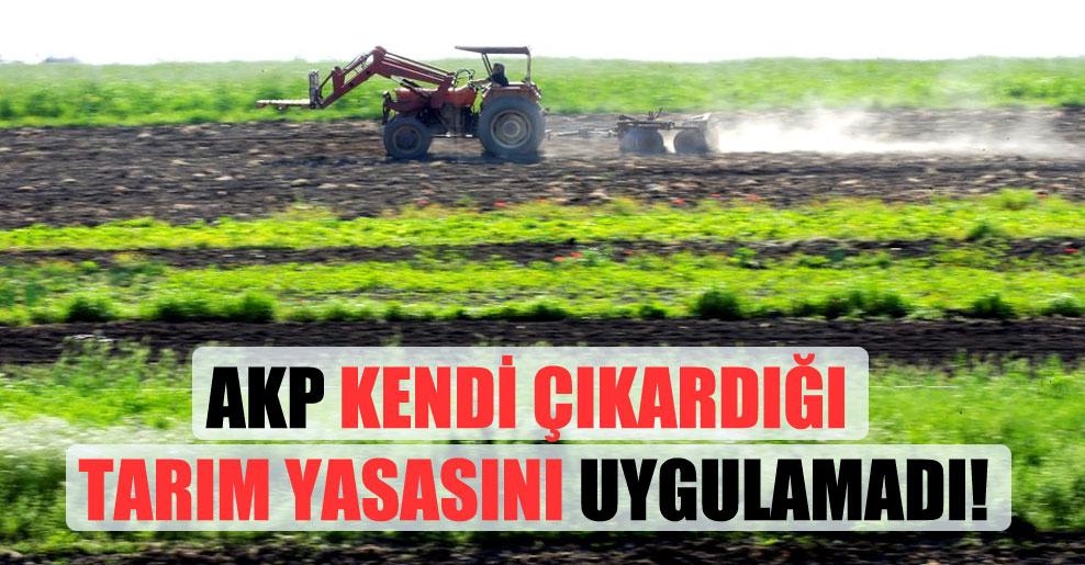 AKP kendi çıkardığı tarım yasasını uygulamadı!