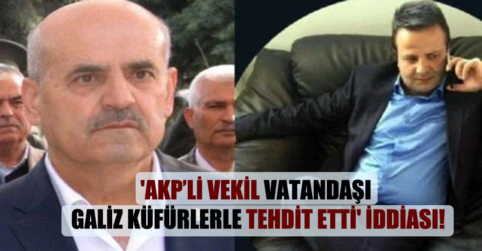 'AKP'li vekil vatandaşı galiz küfürlerle tehdit etti' iddiası!