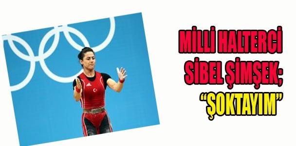 Milli halterci Sibel Şimşek; Şoktayım