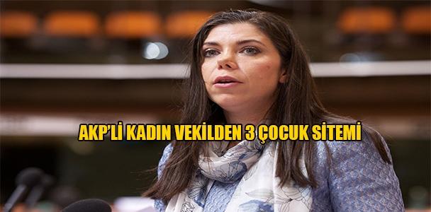 AKP'li kadın Vekilden 3 çocuk sitemi