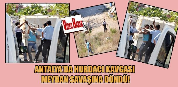 Antalya'da hurdacı kavgası meydan savaşına döndü!