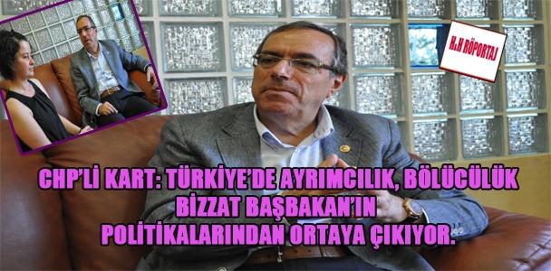 CHP'li Kart: Türkiye'de ayrımcılık,bölücülük bizzat Başbakan'ın politikalarından ortaya çıkıyor