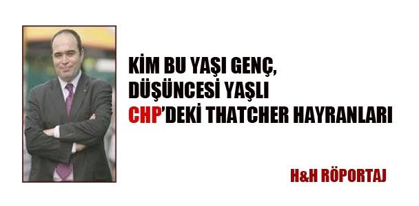 Kim bu yaşı genç, düşüncesi yaşlı CHP'deki Thatcher hayranları