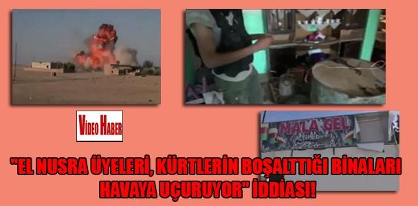 """""""El Nusra üyeleri, Kürtlerin boşalttığı binaları havaya uçuruyor"""" iddiası!"""