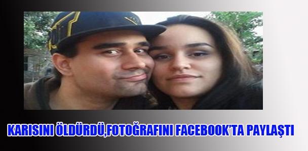 Karısını öldürdü,fotoğrafını Facebook'ta paylaştı