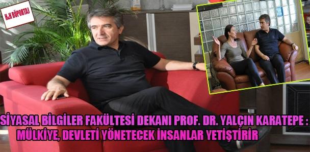 Siyasal Bilgiler Fakültesi Dekanı Prof. Dr. Yalçın Karatepe: Mülkiye, devleti yönetecek insanlar yetiştirir