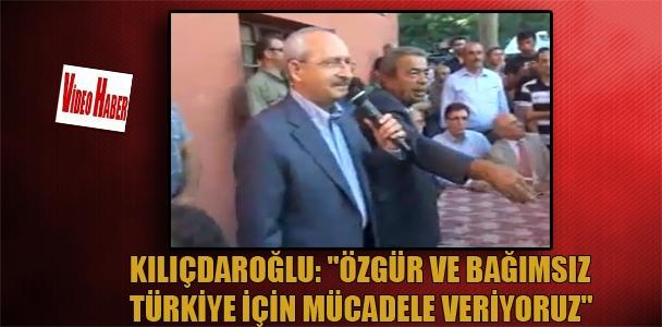 Kılıçdaroğlu:'Özgür ve bağımsız Türkiye için mücadele veriyoruz'