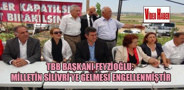 TBB Başkanı Feyzioğlu: Milletin Silivri'ye gelmesi engellenmiştir