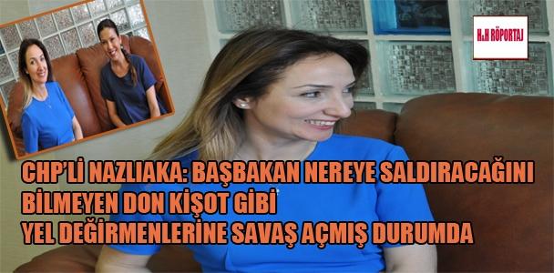 CHP'li Nazlıaka: Başbakan nereye saldıracağını bilmeyen Don Kişot gibi yel değirmenlerine savaş açmış durumda