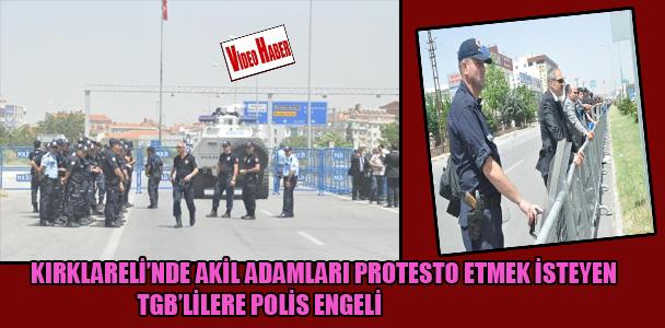 Kırklareli'nde akil adamları protesto etmek isteyen TGB'lilere polis engeli