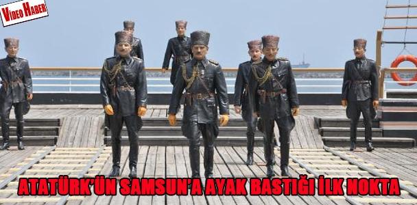 Atatürk'ün Samsun'a ayak bastığı ilk nokta