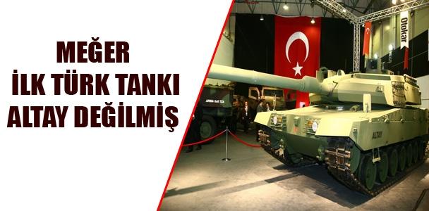 Meğer ilk Türk tankı Altay değilmiş