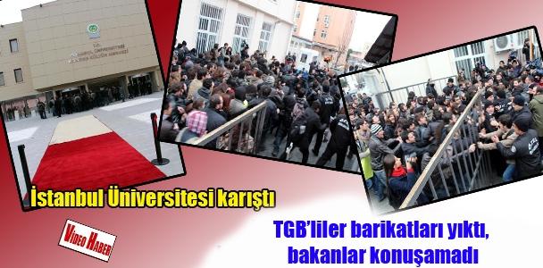 İstanbul Üniversitesi karıştı, TGB'liler barikatları yıktı, bakanlar konuşamadı