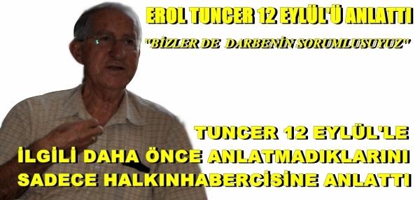 EROL TUNCER 12 EYLÜL'Ü ANLATIYOR